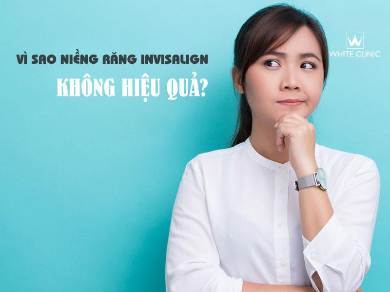 nieng-rang-invisalign-khong-hieu-qua